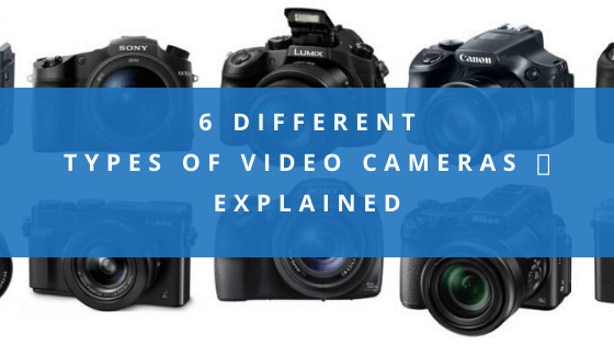 6 Different Types Of Video Cameras 📸 Explained