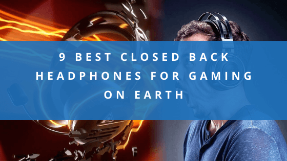 9 Best Closed Back Headphones For Gaming On Earth